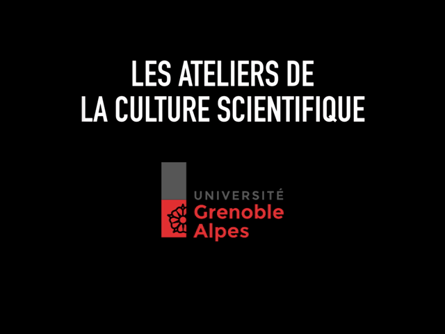 Les Ateliers de la culture scientifique - Université Grenoble Alpes